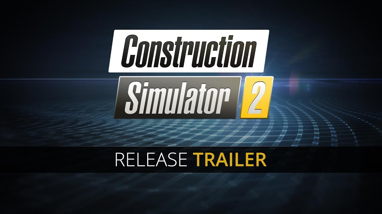 Construction Simulator 2: Release Trailer